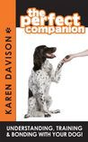 The Perfect Companion: Understanding, Training and Bonding with your Dog!