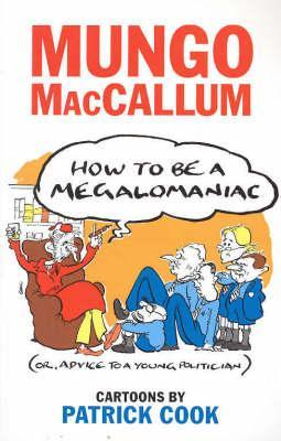 How to Be a Megalomaniac by Mungo MacCallum — Reviews ...
