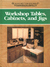 Workshop Tables, Cabinets, and Jigs