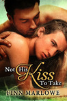 Not His Kiss to Take by Finn Marlowe