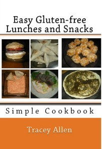 Easy Gluten-free Lunches and Snacks by Tracey Allen