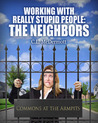 Working with Really Stupid People: The Neighbors