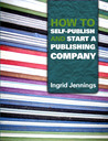 How to Self Publish and Start a Publishing Company