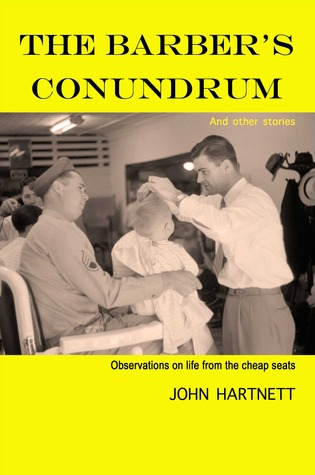 The Barber's Conundrum and Other Stories: Observations on Life from the Cheap Seats