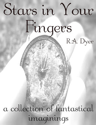 Stars in Your Fingers: A Collection of Fantastical Imaginings