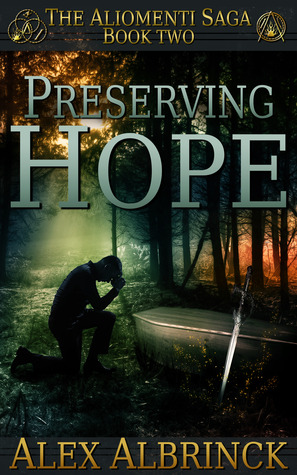 Preserving Hope (The Aliomenti Saga, #2)  - Alex Albrinck