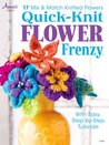 Quick-Knit Flower Frenzy: 17 Mix & Match Knitted Flowers