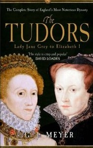 The Tudors Lady Jane Grey to Elizabeth I by G.J. Meyer