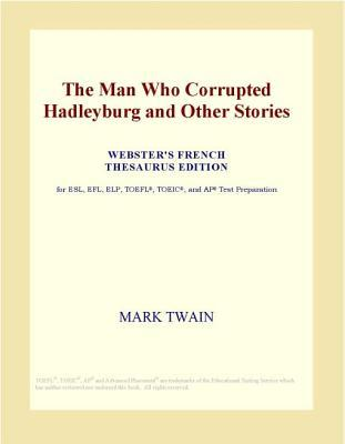 The Man Who Corrupted Hadleyburg and Other Stories by Mark Twain