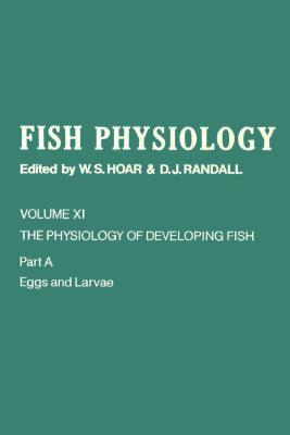 Fish Physiology, Volume 11: The Physiology of Developing Fish, Part A: Eggs and Larvae William S. Hoar