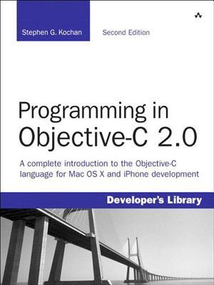 Programming in Objective-C 2.0 by Stephen G. Kochan