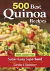 500 Best Quinoa Recipes: Using Nature's Superfood for Gluten-Free Breakfasts, Mains, Desserts and More