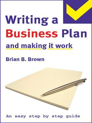 The Easy Step By Step Guide To Writing A Business Plan And Making It Work (Easy Step By Step Guide)