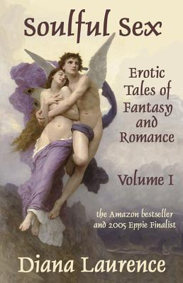 Soulful Sex: Erotic Tales of Fantasy and Romance (Volume I)