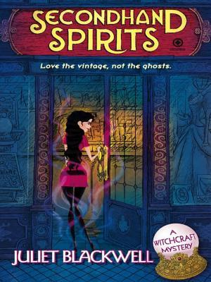 Download free Secondhand Spirits (A Witchcraft Mystery #1) by Juliet Blackwell PDF