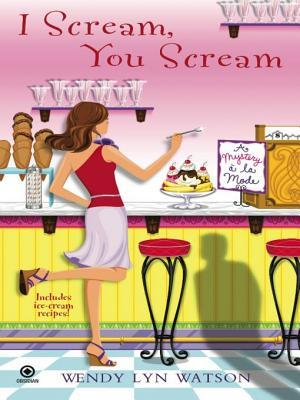 I Scream, You Scream by Wendy Lyn Watson