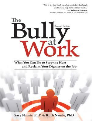 The Bully at Work: What You Can Do to Stop the Hurt and Reclaim Your Dignity on the Job