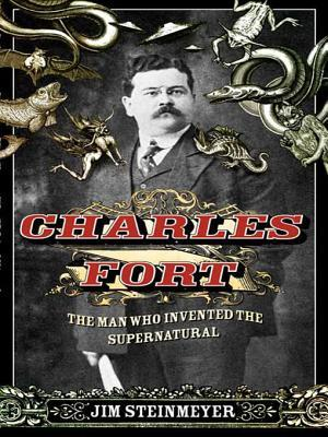Charles Fort: The Man Who Invented the Supernatural