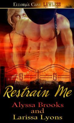 Restrain Me by Alyssa Brooks
