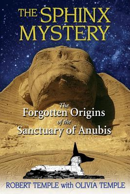The Sphinx Mystery: The Forgotten Origins of the Sanctuary of Anubis