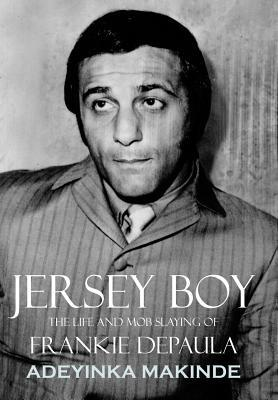 Jersey Boy: The Life and Mob Slaying of Frankie Depaula