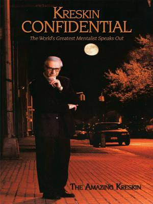 Kreskin Confidential: The World's Greatest Mentalist Speaks Out