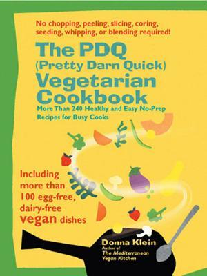 The PDQ (Pretty Darn Quick) Vegetarian Cookbook: 240 Healthy and Easy No-Prep Recipes for Busy Cooks