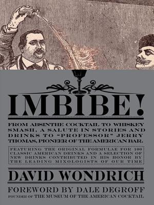 "Imbibe! From Absinthe Cocktail to Whiskey Smash, a Salute in Stories and Drinks to ""Professor"" Jerry Thomas, Pioneer of the American Bar"