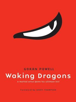Waking Dragons - A Martial Artist Faces His Ultimate Test by Goran Powell