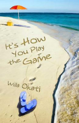 It's How You Play the Game by Willa Okati