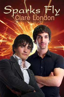 Sparks Fly by Clare London