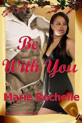 Be With You by Marie Rochelle
