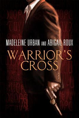 Warrior's Cross by Abigail Roux