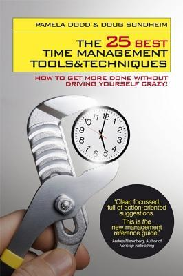 The 25 Best Time Management Tools and Techniques: How to Get More Done Without Driving Yourself Crazy