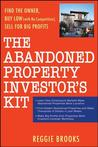 The Abandoned Property Investor's Kit: Find the Owner, Buy Low with No Competition, Sell for Big Profits