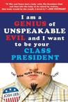 I Am a Genius of Unspeakable Evil and I Want to Be Your Class... by Josh Lieb