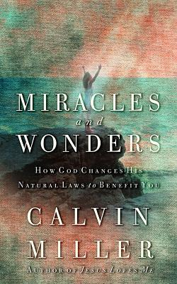Miracles and Wonders: How God Changes His Natural Laws to Benefit You