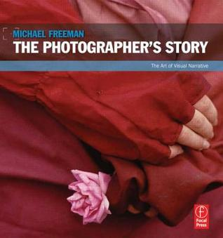 Free download The Photographer's Story: The Art of Visual Narrative PDF by Michael Freeman