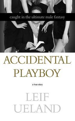 Accidental Playboy: Caught in the Ultimate Male Fantasy