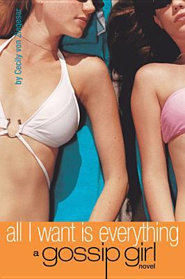 All I Want Is Everything (Gossip Girl, #3)