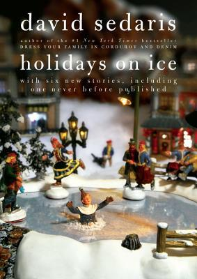 Holidays on Ice by David Sedaris