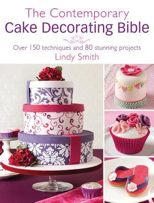 The Contemporary Cake Decorating Bible: Creative ...
