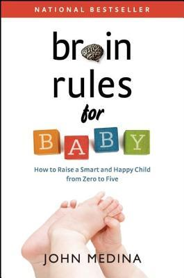Brain Rules for Baby: How to Raise a Smart and Happy Child from Zero to Five