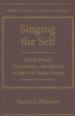Singing the Self: Guitar Poetry, Community, and Identity in the Post-Stalin Period