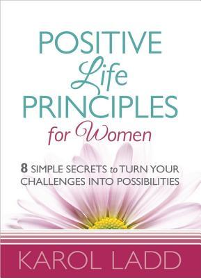 Positive Life Principles for Women by Karol Ladd
