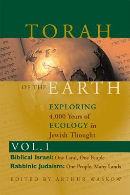 Torah of the Earth: Exploring 4,000 Years of Ecology in Jewish Thought: Biblical Israel & Rabbinic Judaism