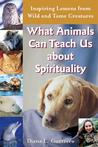 What Animals Can Teach Us about Spirituality by Diana L Guerrero