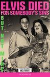 Elvis Died for Somebody's Sins But Not Mine by Mick Farren