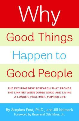Why Good Things Happen to Good People by Stephen Post
