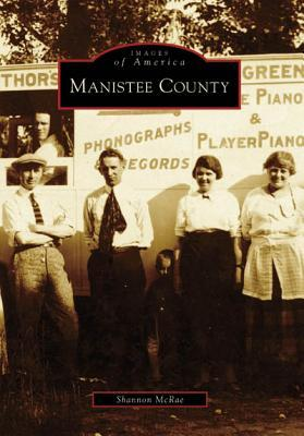 Manistee County (Images of America: Michigan)